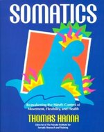 Somatics; Reawakening the Mind's Control of Movement, Flexibility and Health (USED)
