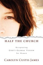 Half the Church: Recapturing God's Global Vision for Women (USED)