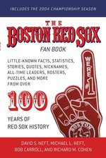 Boston Red Sox Fan Book: Little Known Facts, Statistics, Stories, Quotes, Nicknames, All Time Leaders, Rosters, Puzzles and more from over 100 years of