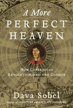 A More Perfect Heaven: How Copernicus Revolutionized the cosmos (USED)