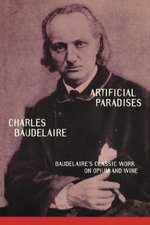 Artificial Paradises: Baudelair's Classic Work on Opium and Wine (USED)