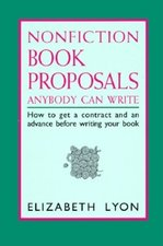 Nonfiction Book Proposals Anybody Can Write: How to Get a Contract and an Advance Before Writing Your Book (USED)