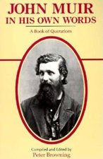 John Muir In His Own Words; A Book of Quotations (USED)