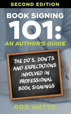 Book Signing 101: An Author's Guide; The Do's, Don'ts and Expectations Involved in Professional Book Signings (USED)