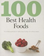 100 Best Health Foods; The Ultimate Superfoods For Healthy Living Including 100 Nutritious Recipes (USED)