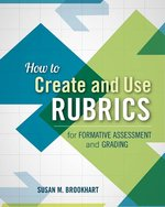 How to Create and Use Rubrics for Formative Assesment and Grading (USED)