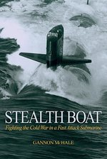 Stealth Boat; Fighting the Cold War in a Fast-Attack Submarine