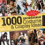1,000 Incredible Costume and Cosplay Ideas (USED)