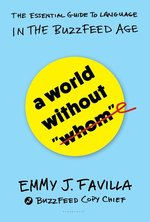 """A World Without """"Whom"""": The Essential Guide to Language in the Buzzfeed Age (USED)"""