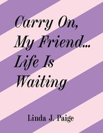 Carry On, My Friend... Life is Waiting