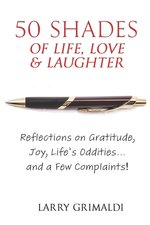 50 Shades of Life, Love & Laughter; Reflections on Gratitude, Joy , Life's Oddities and a Few Complaints