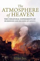 The Atmosphere of Heaven; The Unnatural Experiments of Dr. Beddoes and His Sons of Genius (USED)