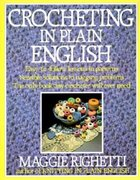 Crocheting in Plain English: Easy-to-follow lessons in patterns, Sensible solutions to nagging problems, The only book any crocheter will ever Need. (USED)