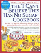 """The """"I Can't Believe This Has No Sugar"""" Cookbook (USED)"""