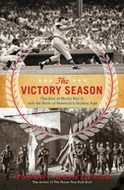 The Victory Season: The End of World War II and the Birth of Baseball's Golden Age (USED)
