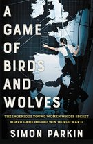 A Game of Birds and Wolves; The Ingenious Young Women Whose Secret Board Game Helped Win World War II (USED)