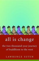 All is Change: The Two-Thousand Year Journey of Buddhism to the West (USED)
