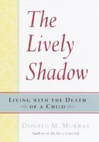 Lively Shadow: Living with the Death of a Child (USED)