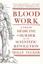 Blood Work: A Tale of Medicine and Murder in teh Scientific Revolution (USED)