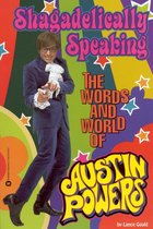 Shagadelically Speaking the Words and World of Austin Powers (USED)