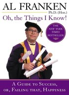 Oh, The Things I Know! A Guide to Success, or, Failing That, Happiness (USED)