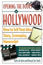 Opening the Doors to Hollywood; How To Sell Your Idea, Story, Screenplay, Manuscript (USED)