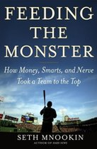 Feeding the Monster: How Money, Smarts, and Nerve Took a Team to the Top (USED)