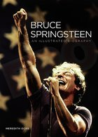 Bruce Springsteen; An Illustrated Biography