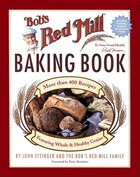 Bob's Red Mill Baking Book: More than 400 Recipes Featuring Whole & Healthy Grains (USED)