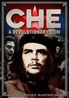 Che; A Revolutionary Icon