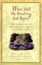 Where Shall My Wond'ring Soul Begin? The Landscaoe of Evangelical Piety and Thought (USED)