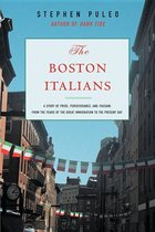 The Boston Italians: A Story of Pride, Perseverance, and Paesani, From the Years of the Great Immigration to the Present Day (USED)