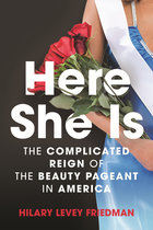Here She Is; The Complicated Reign of the Beauty Pageant in America