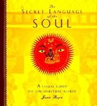 Secret Language of the Soul: A Visual Guide to the Spirit World (USED)