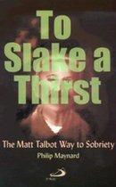 To Slake a Thirst; The Matt Talbot Way to Sobriety (USED)