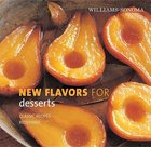 Willaims-Sonoma New Flavors for Desserts; Classic Recipes Redefined (USED)