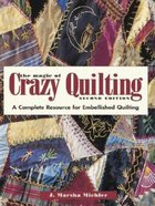 Magic of Crazy Quilting: A Compete Resource for Embellished Quilting (USED)