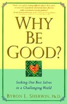 Why Be Good? Seeking Our Best Selves in a Challenging World (USED)