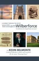 A Journey Through the Life of William Wilberforce: The Abolitionist who Changed the Face of a Nation (USED)