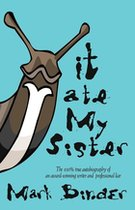 It Ate My Sister; The 100% True Autobiography of an Award Winning Writer and Professional Liar