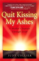Quit Kissing My Ashes ; A mother's Journey Through Grief (USED)