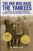 The Men Who Made the Yankees; The Odyssey of the World's Greatest Team from Baltimore to the Bronx (USED)