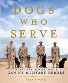 Dogs Who Serve: Incredible Stories of Our Canine Military Heroes (USED)