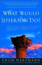 What Would Jefferson Do?; A Return to Democracy (USED)