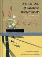 A Little Book of Japanese Contentments: Ikigai, Forest Bathing, Wabi-sabi, and More (USED)