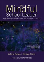 Mindful School Leader; Practices to Transform Your Leadership and School (USED)