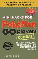 Mini Hacks for Pokémon GO Players: Combat: Skills, Tips, and Techniques for Capture and Battle