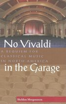 No Vivaldi in the Garage; A Requiem for Classical Music (USED)