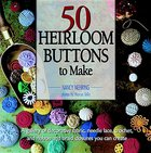 50 Heirloom Buttons to Make (USED)