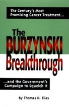 Burzynski Breakthrough: The Century's Most Promising Cancer Treatment and teh Government's Campaign to Squelch It (USED)